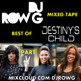 Best Of DESTINY'S CHILD (Part 2): DJ Row G Mixed-Tape