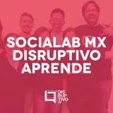 Disruptivo 195 - Socialab México -  Disruptivo Aprende