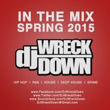 DJ WreckDown - In The Mix Spring 2015 Edition (@DJWRECKDOWN)