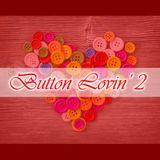 Button Lovin' 2 - Valentine's Day 2018