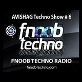 AVISHAG TECHNO SHOW # 6 - Fnoob Techno Radio-22.6.17