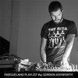 Pargueland Playlist #4: Gordon Ashworth (Olvido Records)