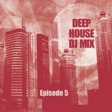 Deep House DJ Mix - Episode 5