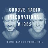 Groove Radio Intl #1352: Cosmic Gate / Swedish Egil