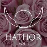 HATHOR Vol I: I Can Hear A Voice, It Begins To Shout