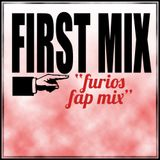 "First Mix ""Furious Fap Mix"""