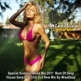 MissDeep ♦ Special Summer Mood Mix ♦ Vocal Deep House Sessions Music New 2017 ♦ by MissDeep