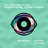Yaz // Live at Expansion Collective // Public Works SF - 2017.06.09
