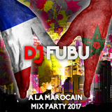 @DJFUBUOFFICIAL A La Marocain Party Mix 2017 #PART1