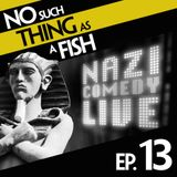Episode 13: No Such Thing As A Funny Nazi