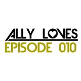 Ally Loves: Episode 010
