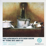 The Afrobeats Kitchen Show w/ Yung Big and Co 11th August 2017