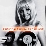 Doctor Max Comes... To Maryland.
