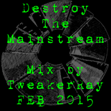 TweakerRay Mix: Destroy The Mainstream FEB 2015