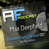 Max Deepfield - Absolute Freakout: Random Music Carnival 007 TECHNO EDITION