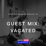 Days Are Numbers Podcast 06 // Guest Mix: Vacated