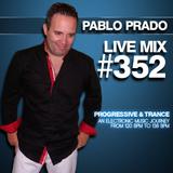 Pablo Prado - Live Mix 352 (Progressive & Trance)