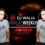 #WaliasWeekly Ep.10 - @DJWALIAUK