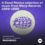 Dead Mexico - Warp Records 89-95
