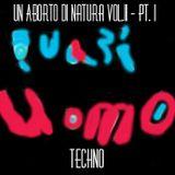 Un Aborto Di Natura  Vol. 11 - Pt. I Techno