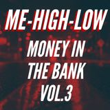 ME-HIGH-LOW • MONEY IN THE BANK • VOL. 3