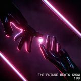 The Future Beats Show 186 Featuring Infinit