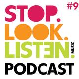 Stop.Look.Listen. Podcast #9