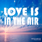 Mega Mix 62 - Love is in the air