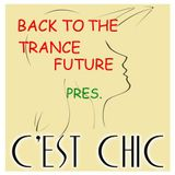 BACK TO THE TRANCE FUTURE pres. C'EST CHIC ep. 21