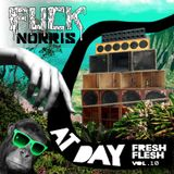 "FRESH FLESH VOL.10 FUCK NORRIS ""AT DAY"""