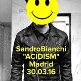 ©sandrobianchi 'acidism' madrid 30.03.16 (clubbingspain podcast 213)