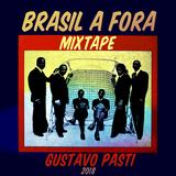 Gustavo Pasti - Mixtape Brasil a fora.