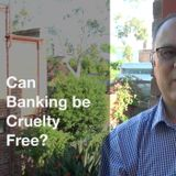 Episode 34: Can Banking be Cruelty Free?