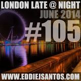 London Late @ Night #105 June 2014