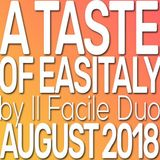 A taste of Easitaly by Il Facile Duo August 2018