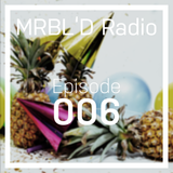 MRBL'D Radio Episode 006