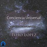 Toto Lopez - Conciencia Universal Podcast 001 - @http://www.technohn.com/