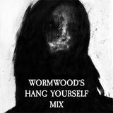 Wormwoods's Hang Yourself Mix