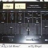 """A Dj's First Mixer"" w/dj @ngel"