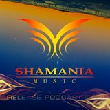 Shamania Music - Release Podcast (006)