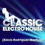 Classic Electro House | (Alexis Rodriguez Mashup)