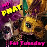 Mo PHAT Fat Tuesday