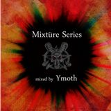 Mixtüre Series 09 mixed by Ymoth