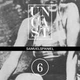 UNCAST #6 : SAMUELSPANIEL