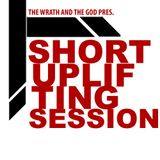 The Wrath And The God Pres. Short Uplifting Session