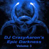 DJ CrazyAaron's Epic Darkness Volume 3 - March 25, 2015
