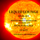 Liquid Lounge - Live @ Banco de Gaia, Hebden Bridge Trades Club, 1st Dec (Dj support final set)