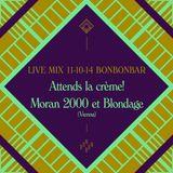 LIVE MIX 11-10-14 BONBONBAR Attends la crème! Moran 2000 et Blondage (Vienna)