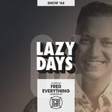LAZY DAYS - Show #64 (Hosted by Fred Everything)