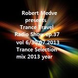 Robert Medve presents Trance Travel Radio Show ep.37 / Vol.6 / 30.07.2013 year mix